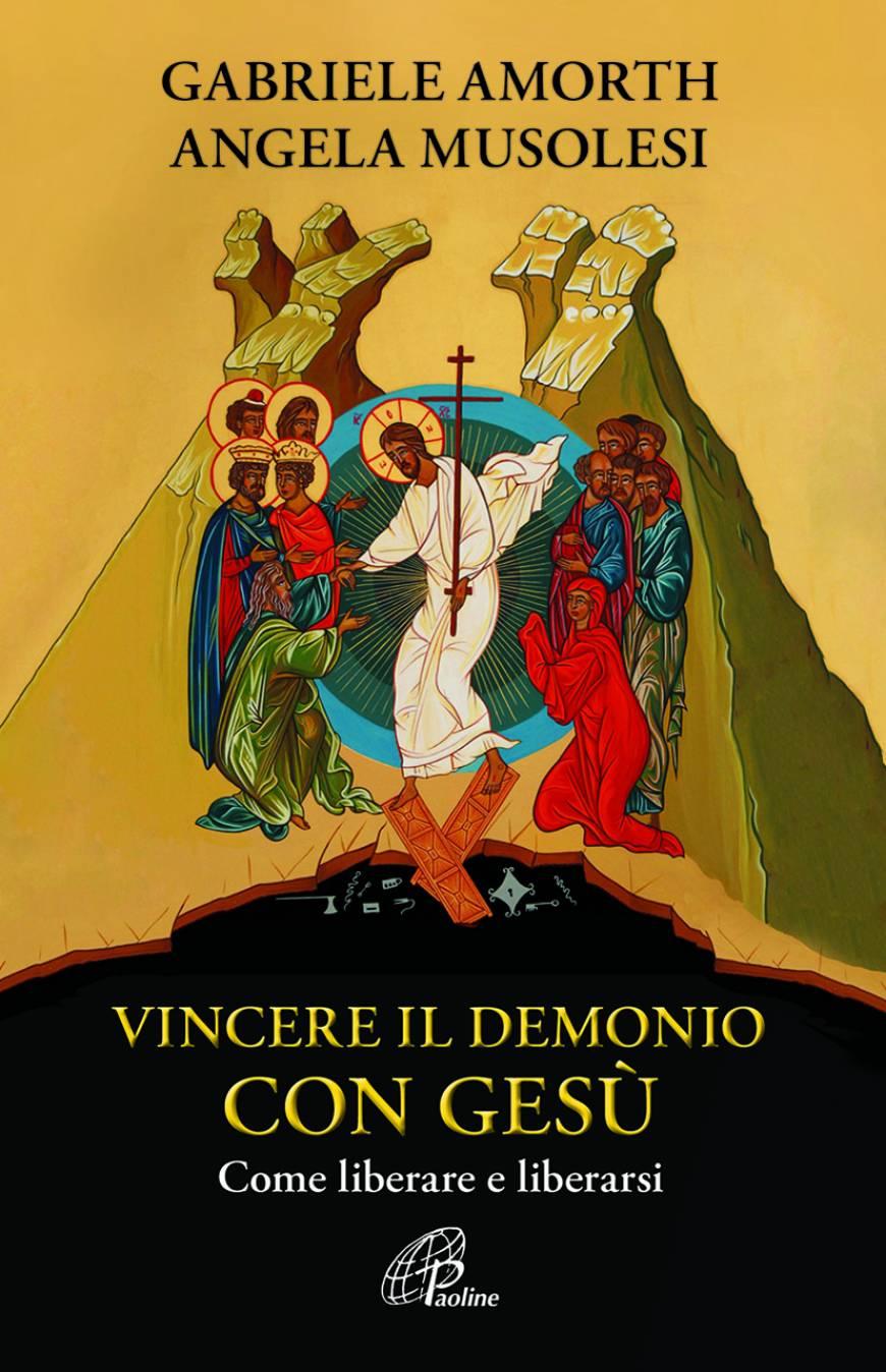 Vincere il demonio con Gesù [Amorth – Musolesi]