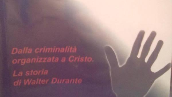 Il Boss Walter Durante: dalla criminalità organizzata a Cristo