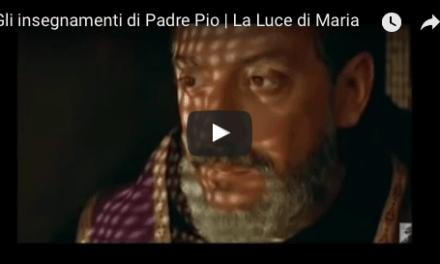 Gli insegnamenti di Padre Pio – Video-