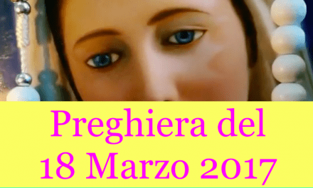 Preghiera del 18 Marzo 2017   La Luce di Maria