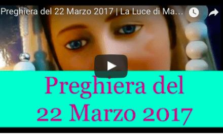 Preghiera quotidiana del 22 Marzo 2017 | La Luce di Maria