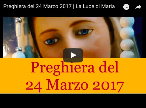 Preghiera del 24 Marzo 2017 | La Luce di Maria