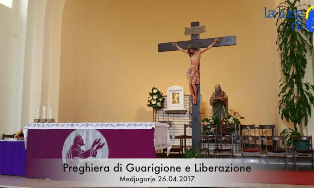 La preghiera di guarigione e liberazione del 26.04.2017 da Medjugorje – VIDEO
