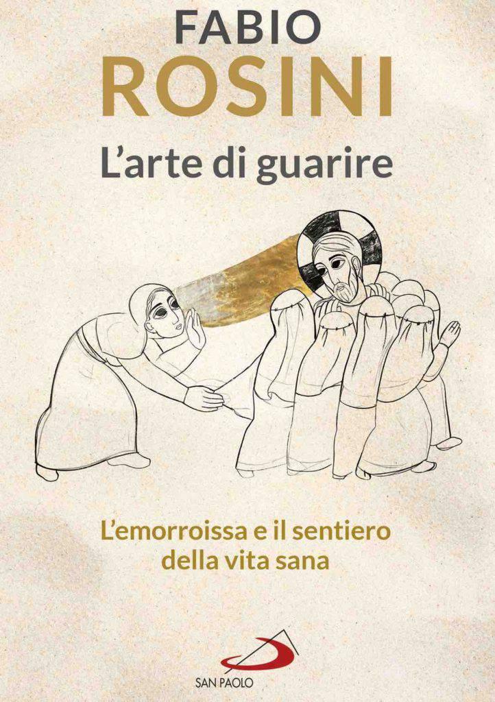 Il nuovo libro di don fabio Rosini: L'arte di guarire . L'emorroissa e il sentiero della vita sana